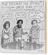 The Pessimist The Optimist And Uncle Stan Wood Print