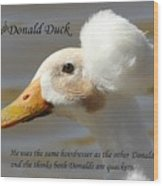 The Real Donald Duck Wood Print
