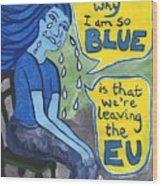 The Reason Why I Am So Blue Wood Print