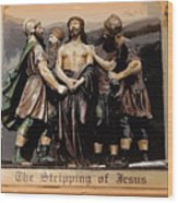 The Stripping Of Jesus Wood Print