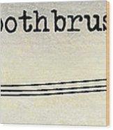 The Toothbrush Wood Print