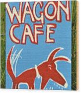 The Wagon Cafe. Wood Print