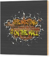 The Writing Is On The Wall Wood Print