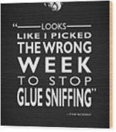 The Wrong Week To Stop Glue Sniffing Wood Print