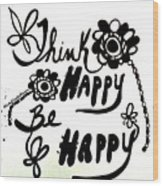 Think Happy Be Happy Wood Print