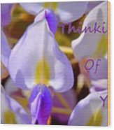 Thinking Of You Wisteria Wood Print