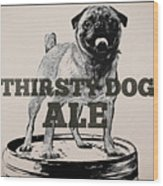 Thirsty Dog Ale Wood Print