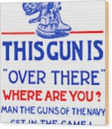 This Gun Is Over There - Usn Ww1 Wood Print