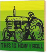 This Is How I Roll Tractor Tee Wood Print