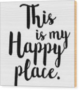This Is My Happy Place Wood Print