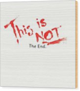 This Is Not The End Wood Print
