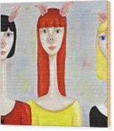 Three Little Pig Ladies  Wood Print