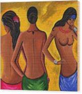 Three Women - 2 Wood Print