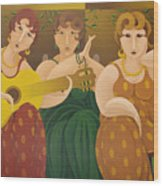 Three Women 2005 Wood Print