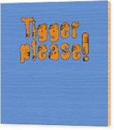 Tigger Please Wood Print