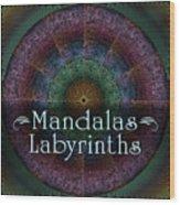 Labyrinth And Maze Mandalas Wood Print