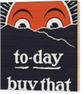 To-day Buy That Liberty Bond Wood Print