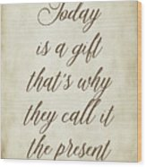 Today Is A Gift Wood Print