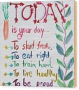 Today Is Your Day Wood Print