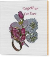 Together For Ever Wood Print