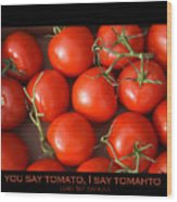 Tomato Tomahto Fine Art Food Photo Poster Wood Print