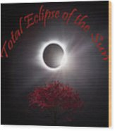 Total Eclipse Of The Sun In Art Wood Print