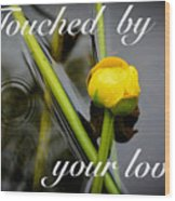 Touched By Your Love Wood Print