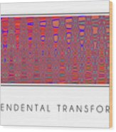 Transcendental Transformation Wood Print