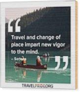 Travel Imparts New Vigor Wood Print