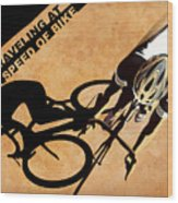 Traveling At The Speed Of Bike Wood Print