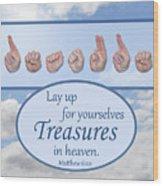 Treasures In Heaven Wood Print