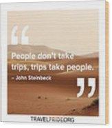 Trips Take People Wood Print