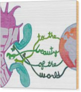 True Beauty In The World Wood Print