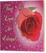 True Love Is Eternal Wood Print