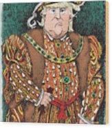 Trump As King Henry Viii Wood Print