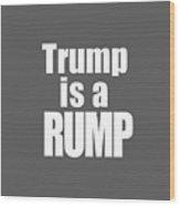 Trump Is A Rump Tee Wood Print