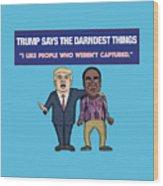 Trump Says The Darndest Things Wood Print