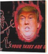 Trumps Taxes Wood Print