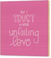 Trust Unfailing Love Wood Print