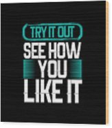Try It Out Wood Print