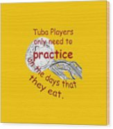 Tubas Practice When They Eat Wood Print