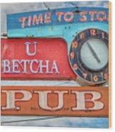 U Betcha Pub Wood Print