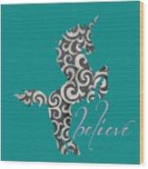 Unicorn Believe  Wood Print