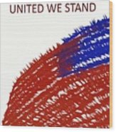 United We Stand Wood Print