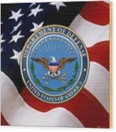 U. S. Department Of Defense - D O D Emblem Over U. S. Flag Wood Print