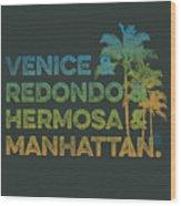 Venice And Redondo And Hermosa And Manhattan Wood Print