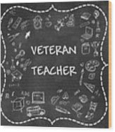 Veteran Teacher Wood Print