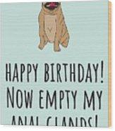 Veterinarian Birthday Card - Veterinary Greeting Card - Empty My Anal Glands - Pug Birthday Card Wood Print