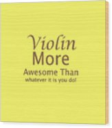 Violins More Awesome Than You 5564.02 Wood Print