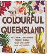 Visit Colorful Queensland - Vintage Poster Restored Wood Print